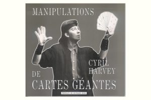 Manipulations de Cartes Géantes de Cyril HARVEY