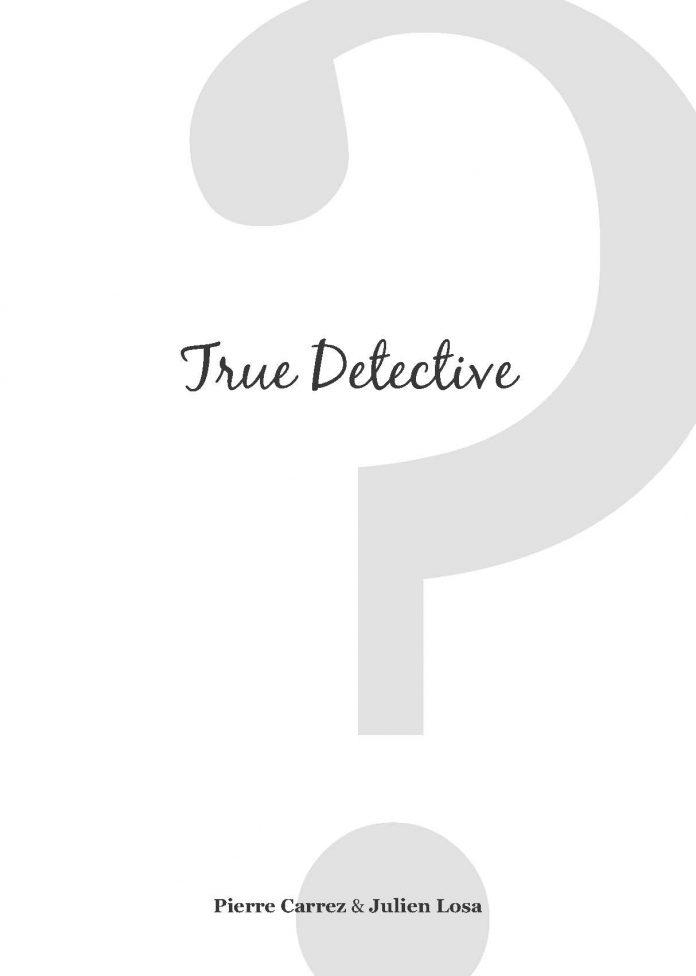 True Detective de Pierre CARREZ et Julien LOSA