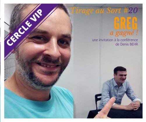 VIP 20 Mister Greg remporte une place pour la conférence de Denis BEHR