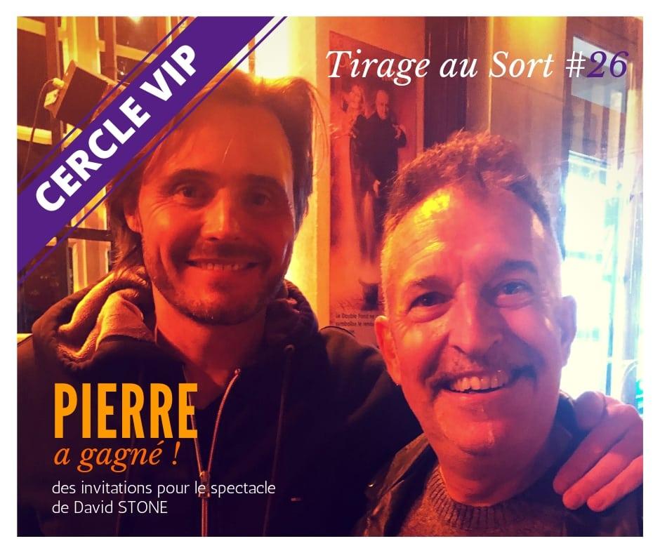 Pierre 26e tirage au sort réservé aux VIP avec des places pour David STONE