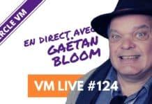 VM Live #124 Spécial Gaëtan BLOOM 2