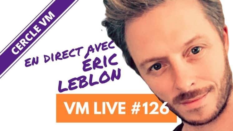 VM Live #126 Spécial Eric LEBLON