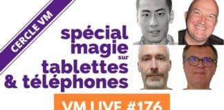 VM Live 176 | Spécial magie sur tablettes & téléphones