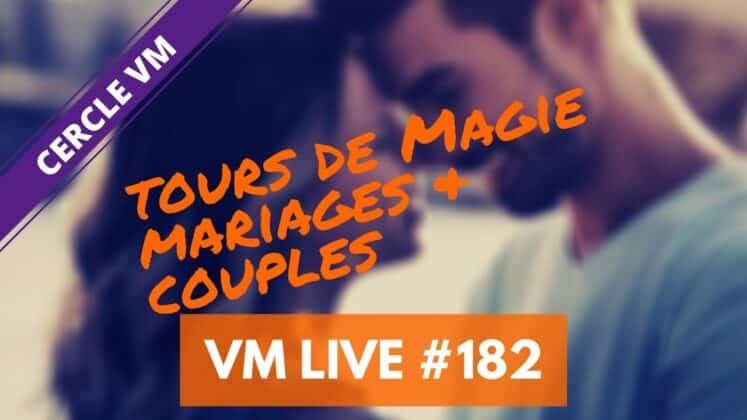 Vm Live 182 | spécial tours de magie Mariages & Couples avec Jérôme ABEILLE