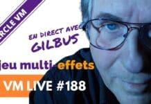 VM Live #188 | Spécial Gilbus & le jeu Multi-Effets
