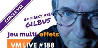 VM Live #188   Spécial Gilbus & le jeu Multi-Effets