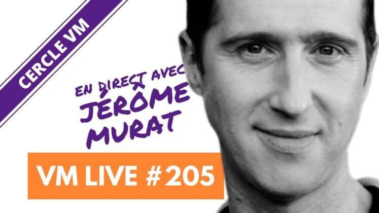 VM Live #205 | spécial Jérôme MURAT
