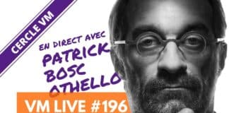 VM Live #196 | Spécial Patrick BOSC 'Othello'