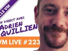 VM Live #223   Spécial Adrien QUILLIEN