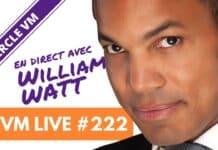 VM Live #222 | Spécial William WATT