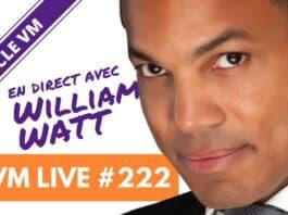 VM Live #222   Spécial William WATT