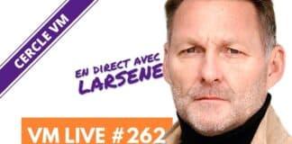 VM Live #262   spécial Larsene